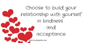Choose to build your relationship with yourself...